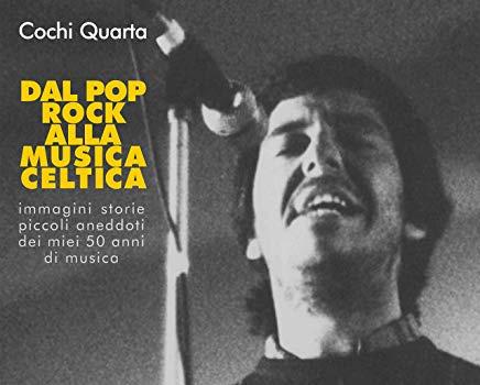 Dal pop rock alla musica celtica, Cochi Quarta racconta