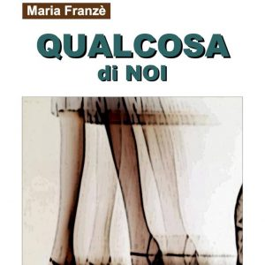 Qualcosa di noi, Maria Franzè | Recensione
